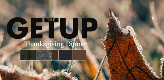 The Getup: Thanksgiving Dinner