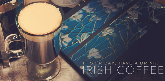 It's Friday … Have a Drink: Irish Coffee