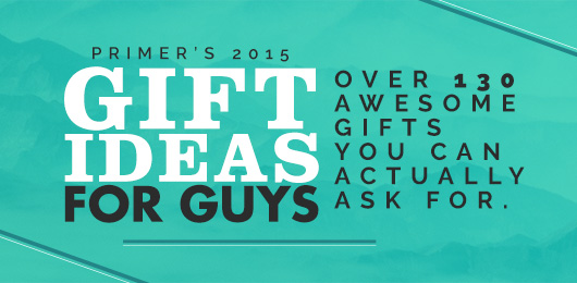 Gift Ideas for Guys – Over 130 Awesome Gifts You Can Actually Ask For