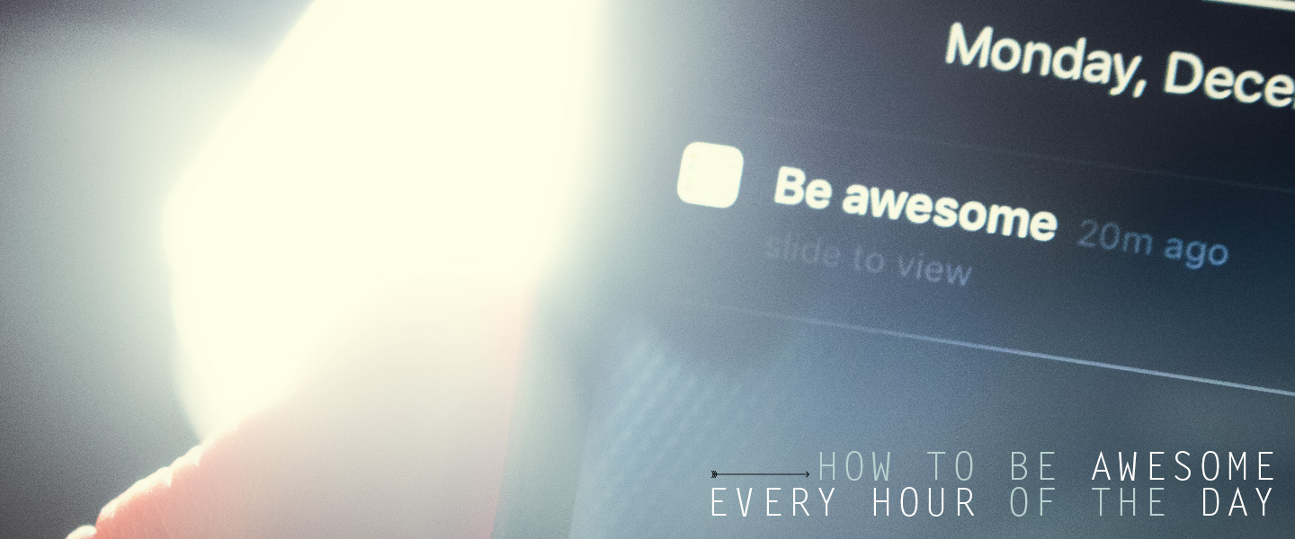 How to Be Awesome Every Hour of the Day