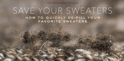 Save Your Sweaters: How to Quickly De-Pill Your Favorite Sweater