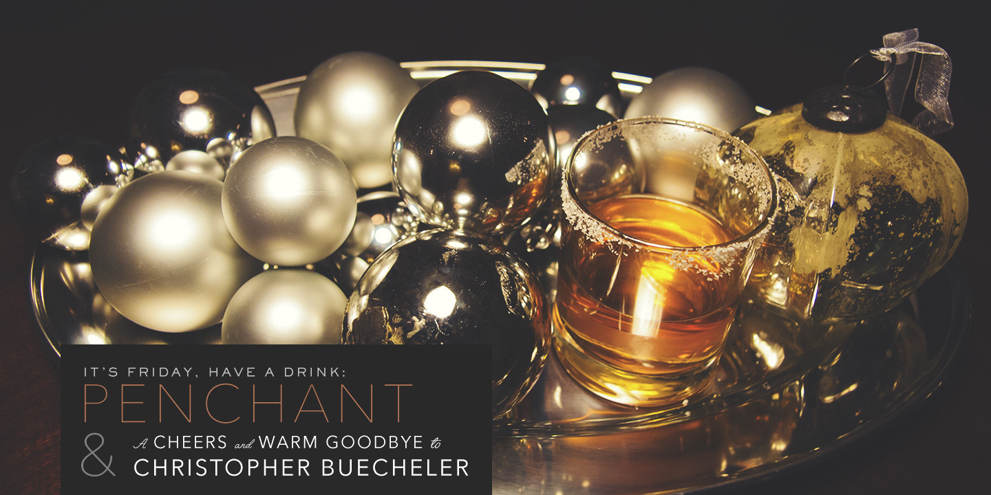 It's Friday … Have a Drink: Penchant & A Cheers and  Warm Goodbye to Christopher Buecheler