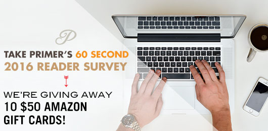 Take Primer's 60 Second Reader Survey, We're Giving Away 10 $50 Amazon Gift Cards!