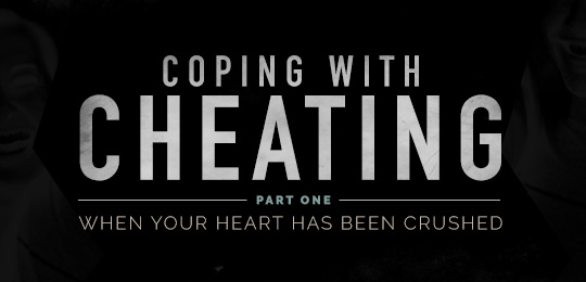 Coping with Cheating, Part 1 – When Your Heart Has Been Crushed
