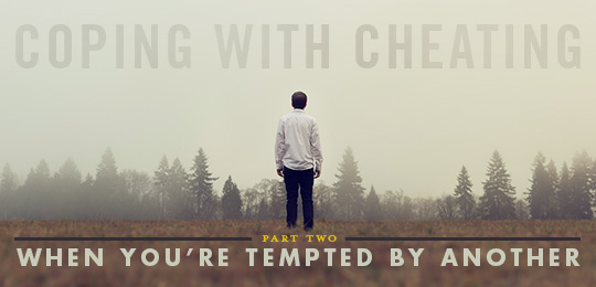 Coping with Cheating, Part 2 - When You're Tempted by Another | Primer