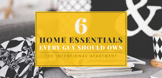 6 home essentials every guy should own