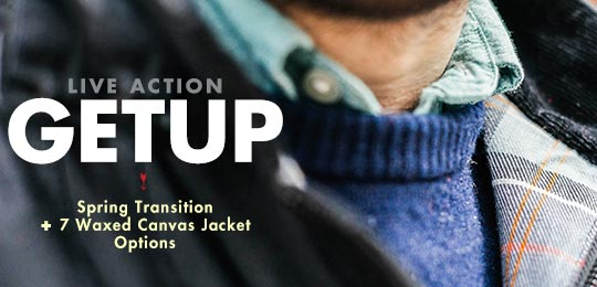Live Action Getup: Spring Transition + 7 Waxed Canvas Jacket Options