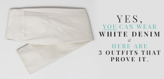 Yes, You Can Wear White Denim and Here Are 3 Outfits That Prove It.