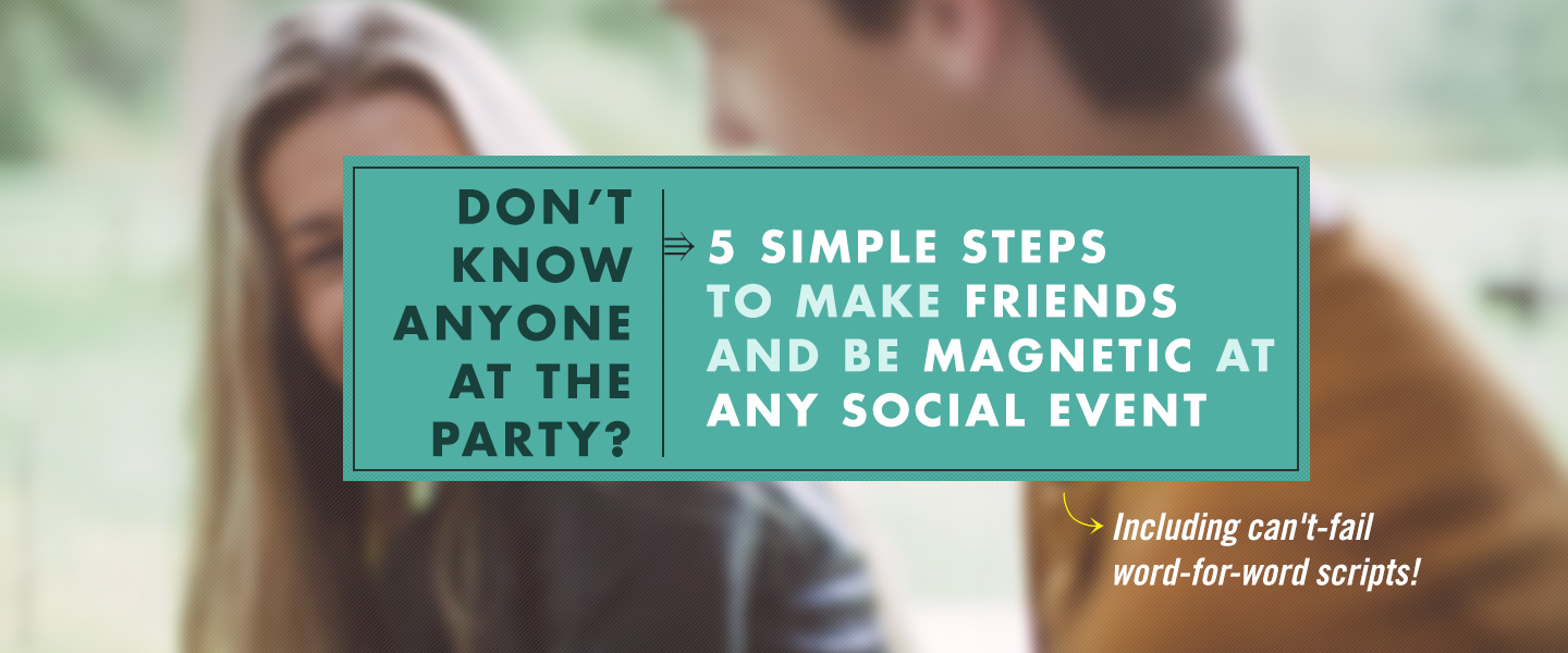 Don't Know Anyone At The Party? 5 Simple Steps to Make Friends And Be Magnetic At Any Social Event
