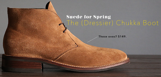 Suede for Spring: The (Dressier) Chukka Boot