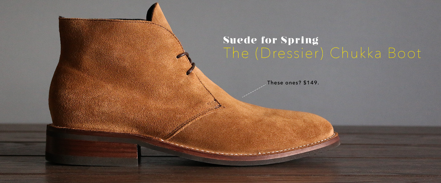 Suede For Spring The Dressier Chukka Boot Primer