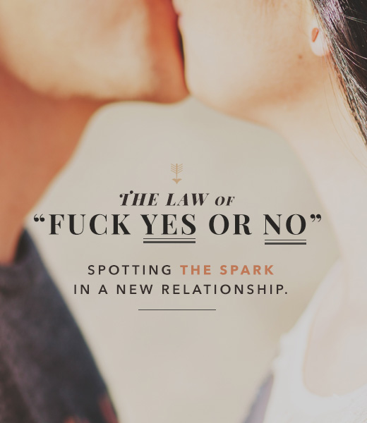 The Law of Fuck Yes or No