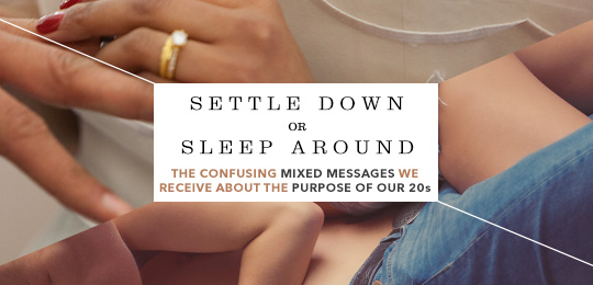 Settle Down or Sleep Around: The Confusing Mixed Messages We Receive About The Purpose of Our 20s