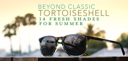 Beyond Classic Tortoiseshell: 14 Fresh Sunglasses for Summer