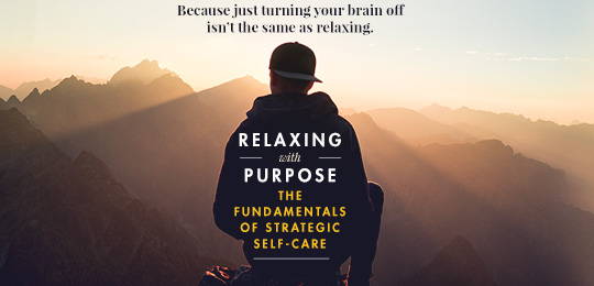Relaxing with purpose - the fundamentals of strategic self-care