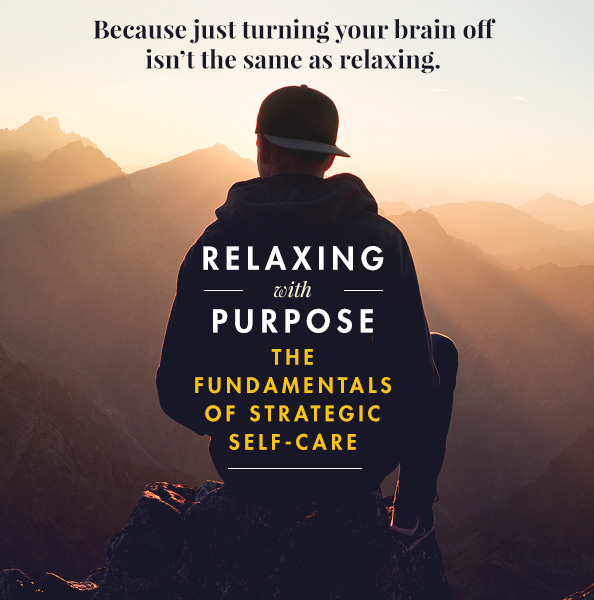 How to Relax with Purpose: The Fundamentals of Self Care