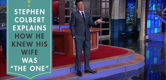 """Stephen Colbert Explains How He Knew His Wife Was """"The One"""" [video]"""
