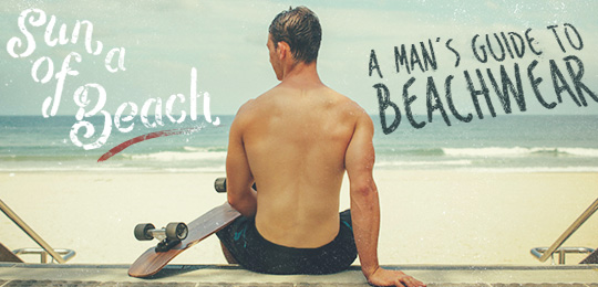 Sun of a Beach! A Man's Guide to Beachwear