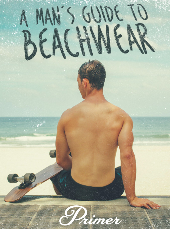 Men's Beachwear - Men's beach clothing - Men's beach style inspiration guide