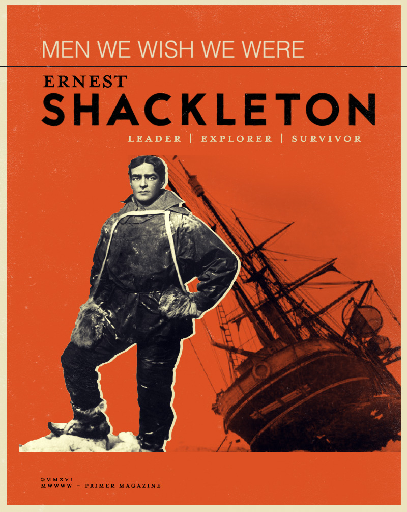 Men We Wish We Were: Ernest Shackleton