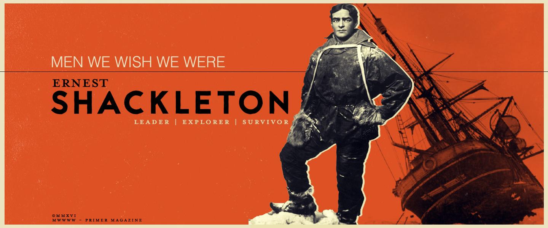 Men We Wish We Were: Ernest Shackleton