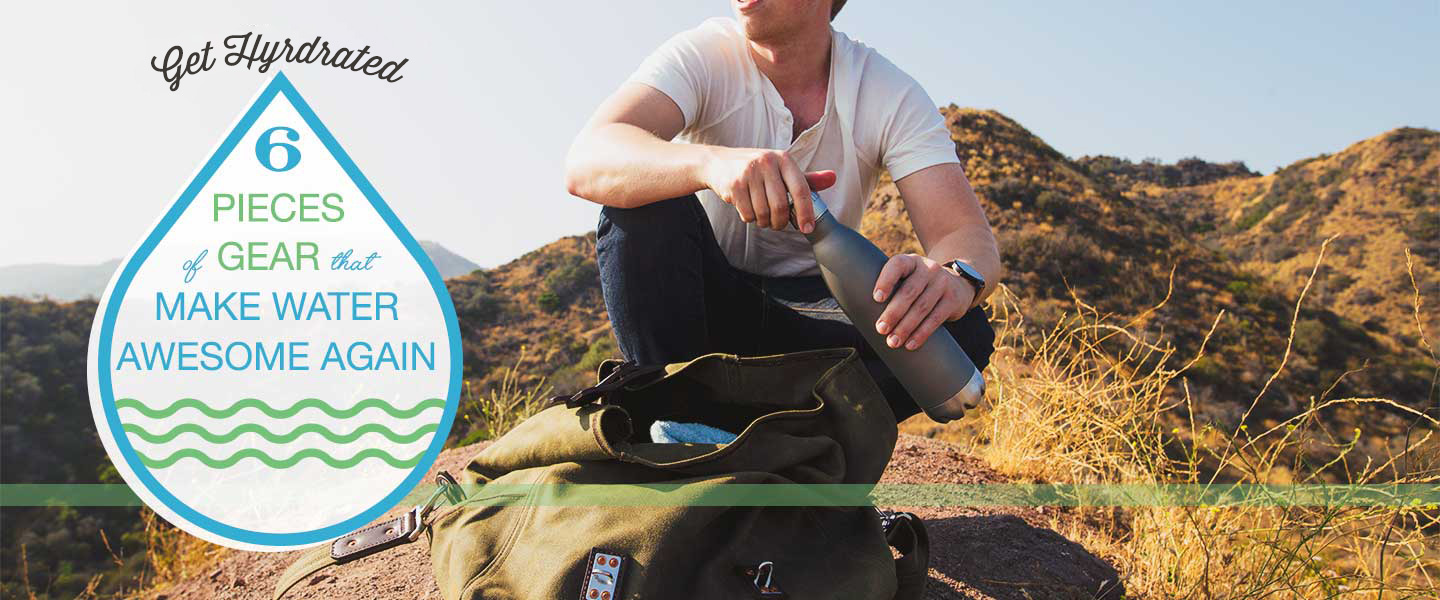 Get Hydrated: 6 Pieces of Gear That Make Water Awesome Again