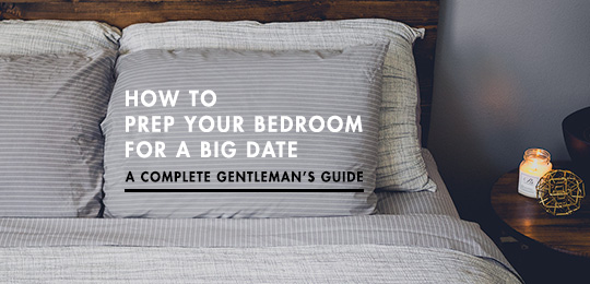 How to Prep Your Bedroom for a Big Date – A Complete Gentleman's Guide