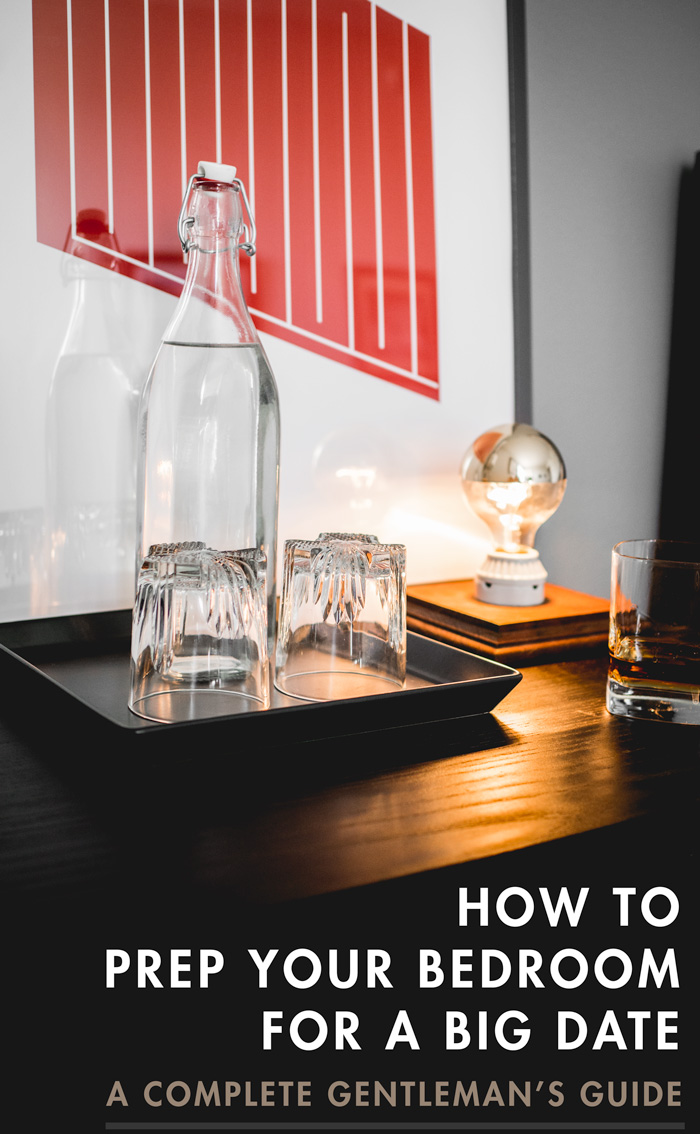 How to Prep Your Bedroom for a Big Date - A Complete Gentleman's Guide