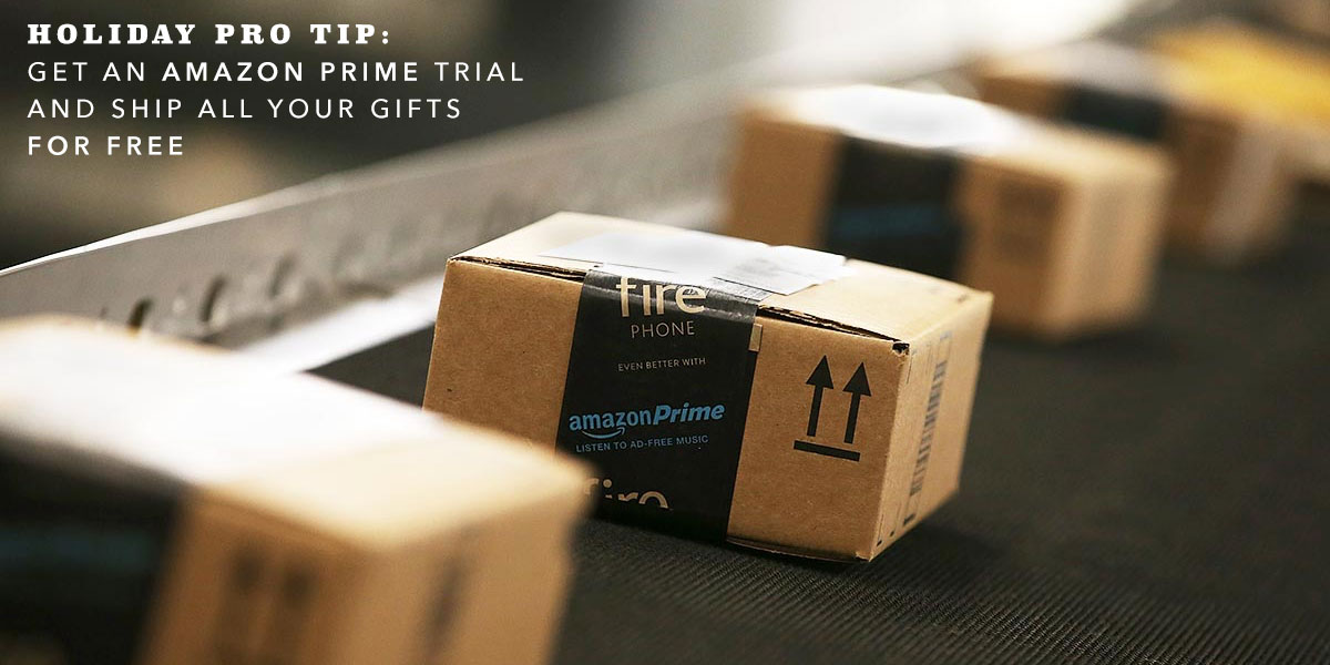 Holiday Pro Tip: Get an Amazon Prime Trial and Ship All Your Gifts for Free