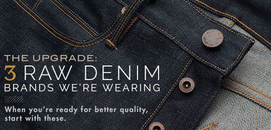 The Upgrade: 3 Raw Denim Brands We're Wearing
