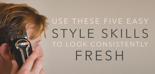 Use These 5 Easy Style Skills to Look Consistently Fresh