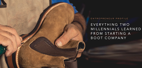 Everything Two Millennials Learned from Starting a Boot Company