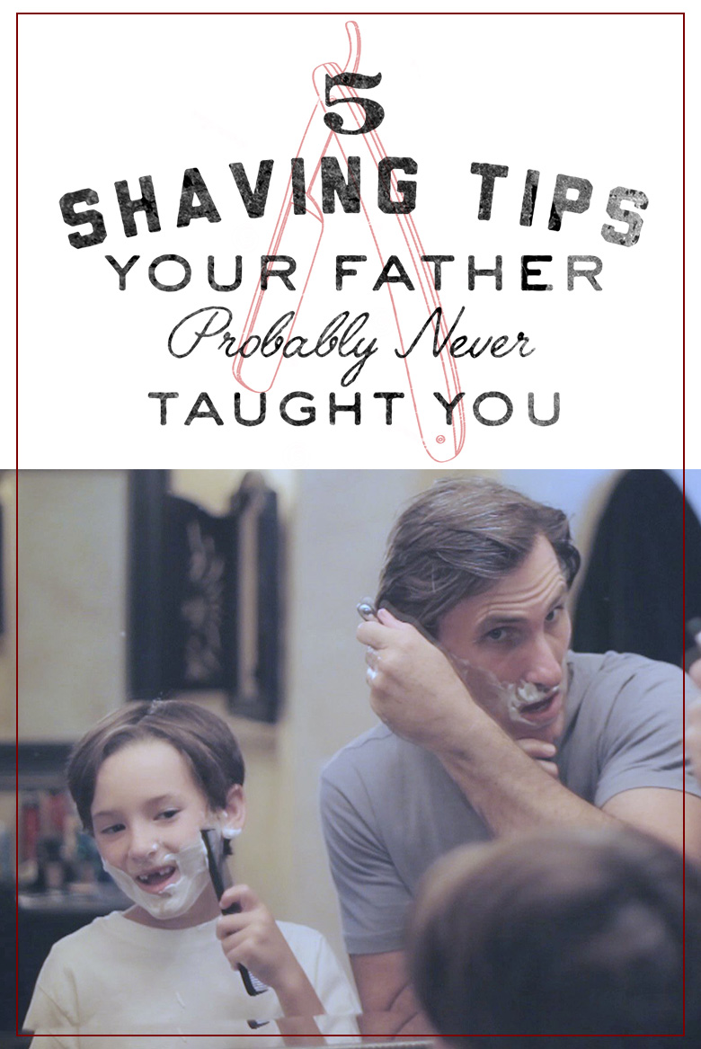 5 Shaving Tips Your Father Probably Never Taught You