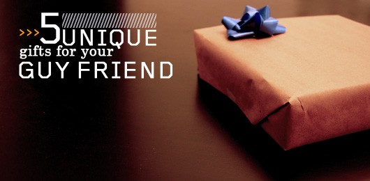 5 unique gifts for your guy friend