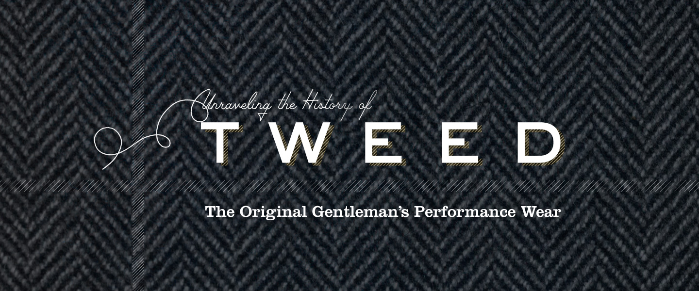 Unraveling the History of Tweed: The Original Gentleman's Performance Wear