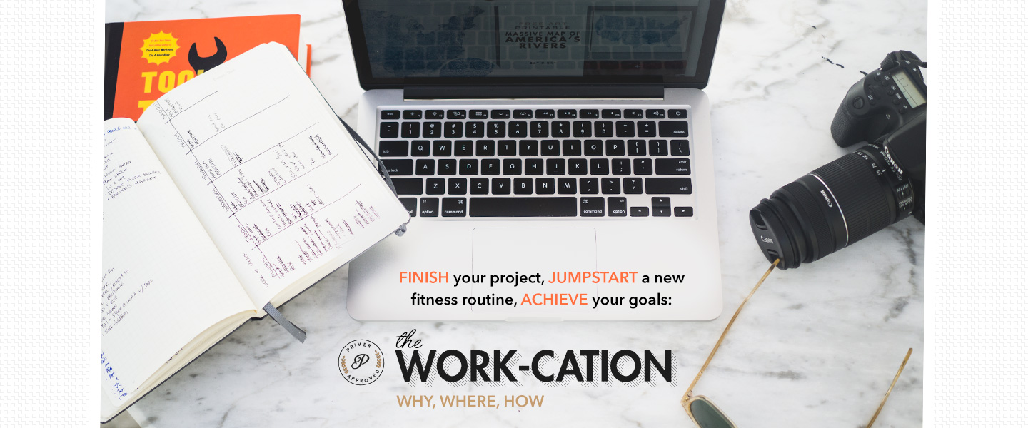 The Work-cation: Finish Your Project, Jumpstart a New Fitness Routine, Achieve Your Goals