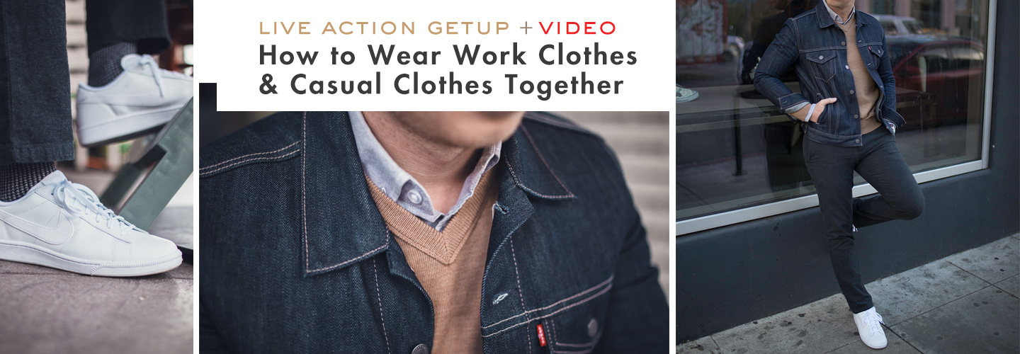 Live Action Getup + Video! How to Wear Work Clothes & Casual Clothes Together
