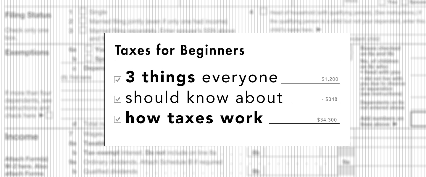 Taxes for Beginners – 3 Things Everyone Should Know About How Taxes Work