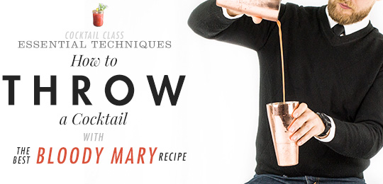 How to Throw Cocktails with The Best Bloody Mary Recipe