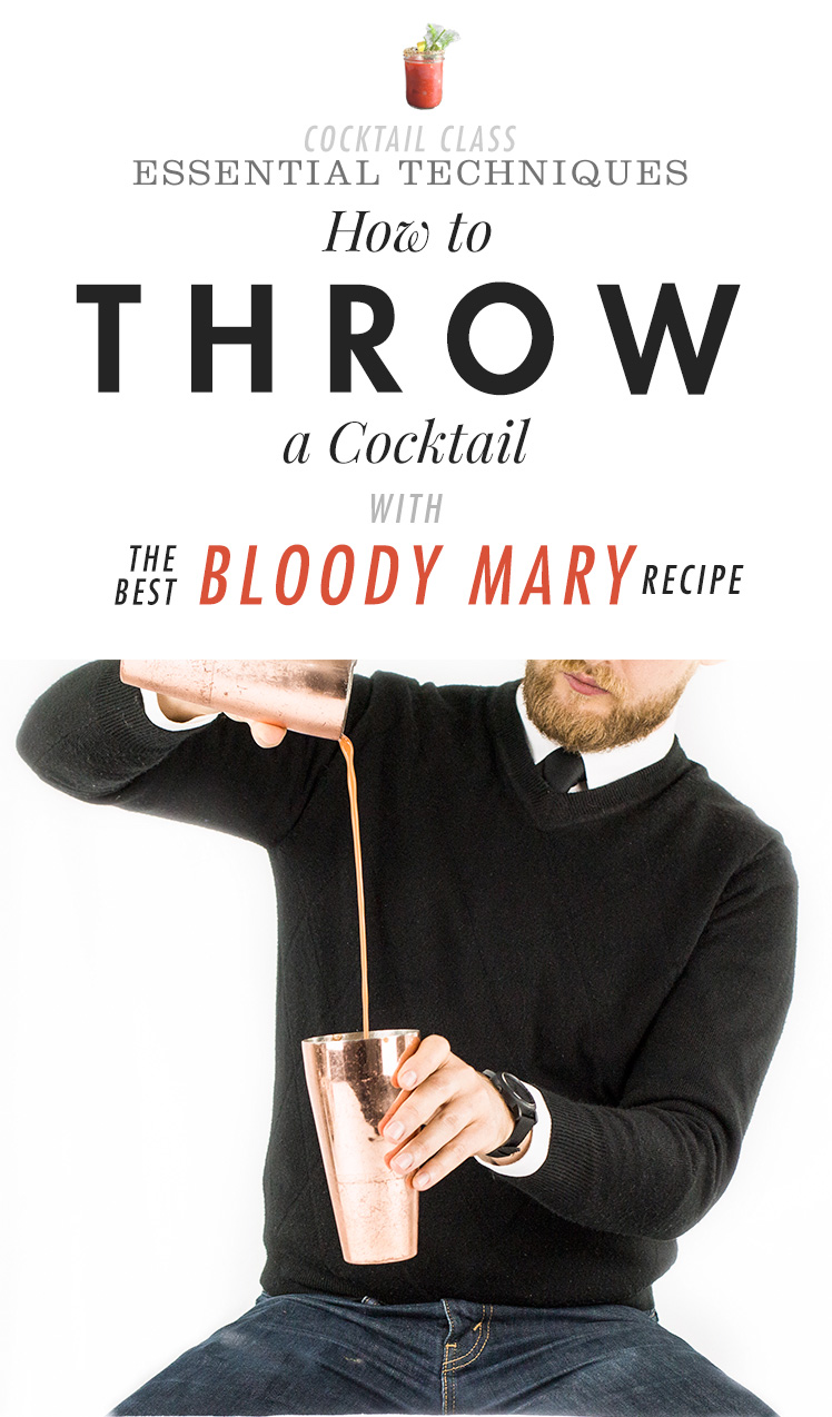 How to Throw Cocktails with the best Bloody Mary recipe ever