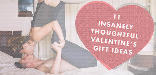 11 Insanely Thoughtful Valentine's Gift Ideas