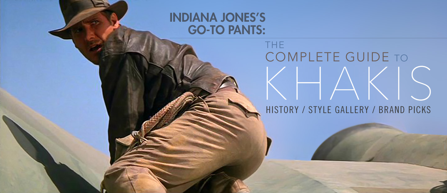Indiana Jones's Go-to Pants: The Complete Guide to Khakis