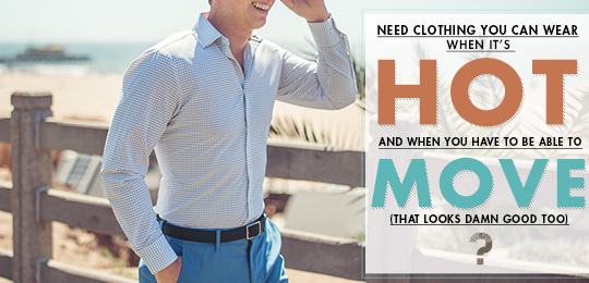 Need Clothing You Can Wear When It's Hot and When You Have to be Able to Move?
