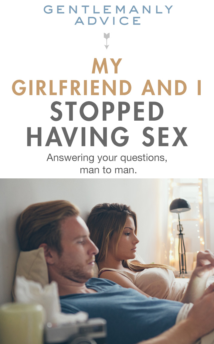 Gentlemanly Advice: My Girlfriend and I stopped Having Sex