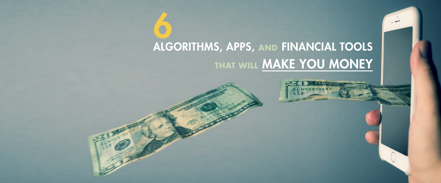 6 Algorithms, Apps, and Financial Tools That Will Make You Money