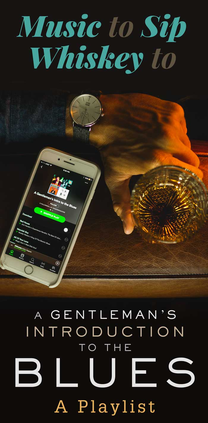 Music to Sip Whiskey to: A Gentleman's Introduction to the Blues   A Playlist