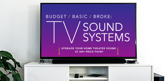 Budget / Basic / Broke: The Best TV Sound System Upgrades at Every Price Point