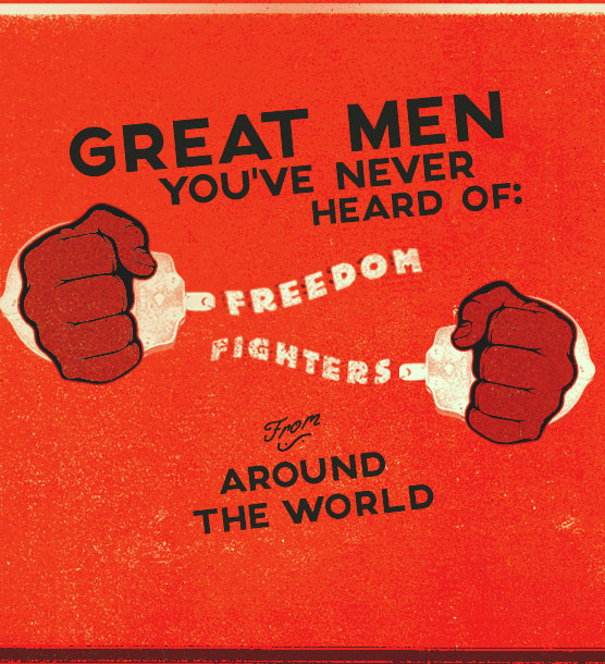 Great Men You've Never Heard Of: Freedom Fighters from Around the World