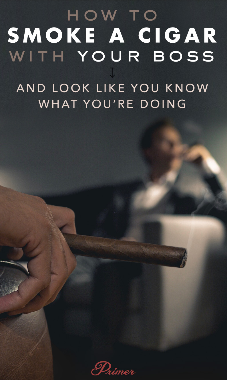 How to Smoke a Cigar With Your Boss And Look Like You Know What You're Doing