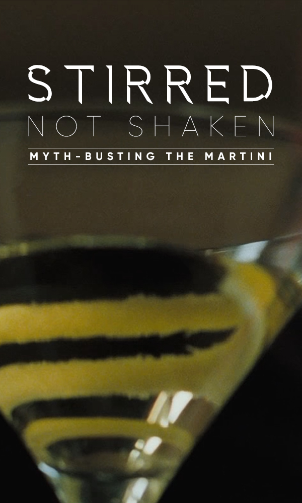 Stirred Not Shaken: Myth-Busting the Martini